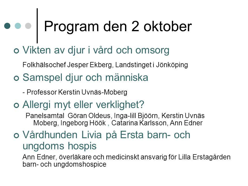 Program den 2 oktober Vikten av djur i vård och omsorg Folkhälsochef Jesper Ekberg, Landstinget i Jönköping Samspel djur och människa - Professor Kers