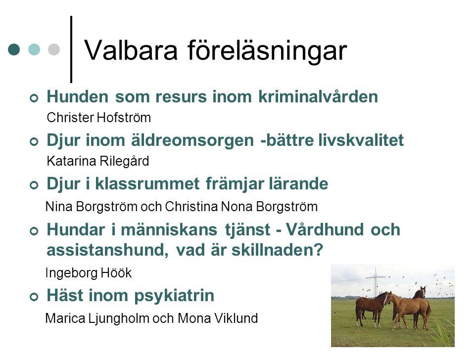 Valbara föreläsningar Hunden som resurs inom kriminalvården Christer Hofström Djur inom äldreomsorgen -bättre livskvalitet Katarina Rilegård Djur i kl