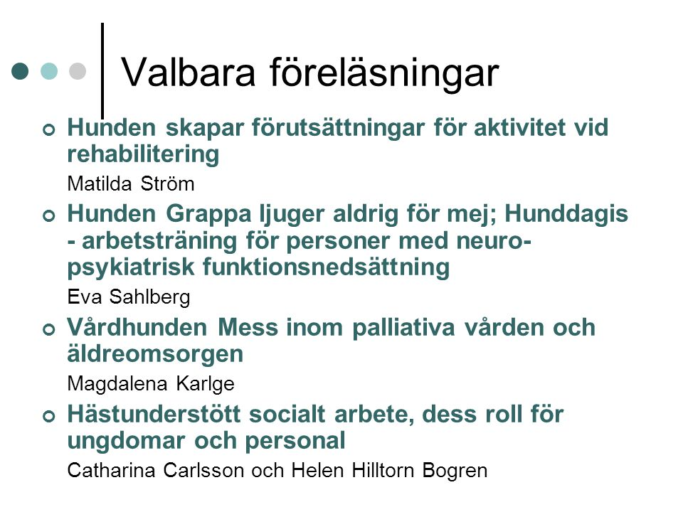 Valbara föreläsningar Hunden skapar förutsättningar för aktivitet vid rehabilitering Matilda Ström Hunden Grappa ljuger aldrig för mej; Hunddagis - ar