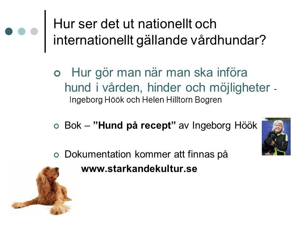 Hur ser det ut nationellt och internationellt gällande vårdhundar? Hur gör man när man ska införa hund i vården, hinder och möjligheter - Ingeborg Höö