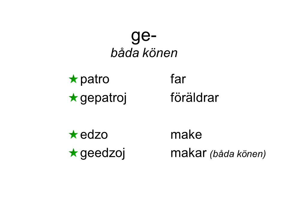 patrofar gepatrojföräldrar edzomake geedzojmakar (båda könen) ge- båda könen