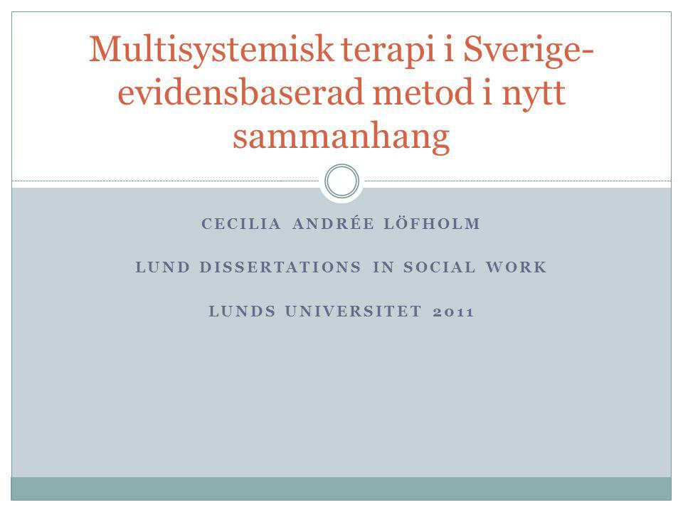 CECILIA ANDRÉE LÖFHOLM LUND DISSERTATIONS IN SOCIAL WORK LUNDS UNIVERSITET 2011 Multisystemisk terapi i Sverige- evidensbaserad metod i nytt sammanhan
