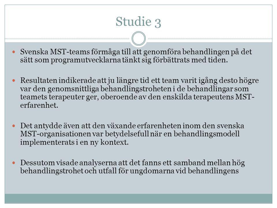 Studie 3  Svenska MST-teams förmåga till att genomföra behandlingen på det sätt som programutvecklarna tänkt sig förbättrats med tiden.  Resultaten