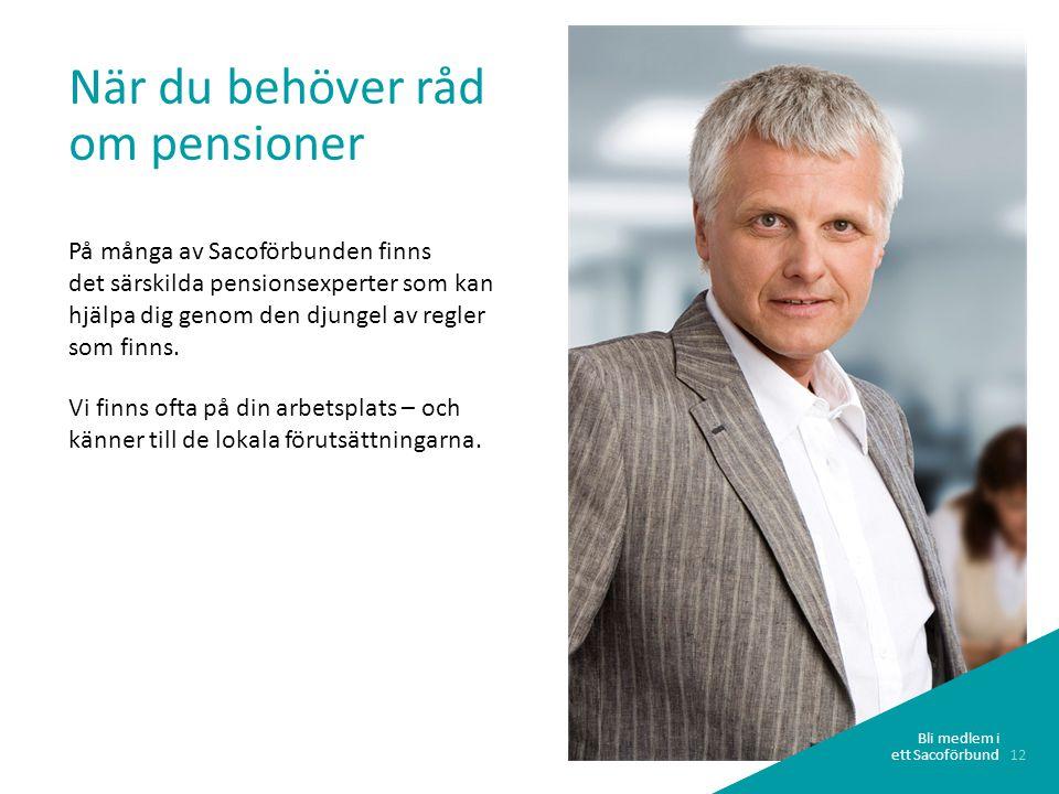 12 Bli medlem i ett Sacoförbund När du behöver råd om pensioner På många av Sacoförbunden finns det särskilda pensionsexperter som kan hjälpa dig genom den djungel av regler som finns.