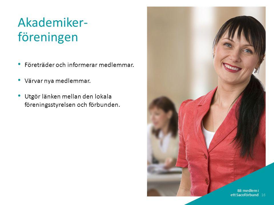 16 Bli medlem i ett Sacoförbund Akademiker- föreningen • Företräder och informerar medlemmar.