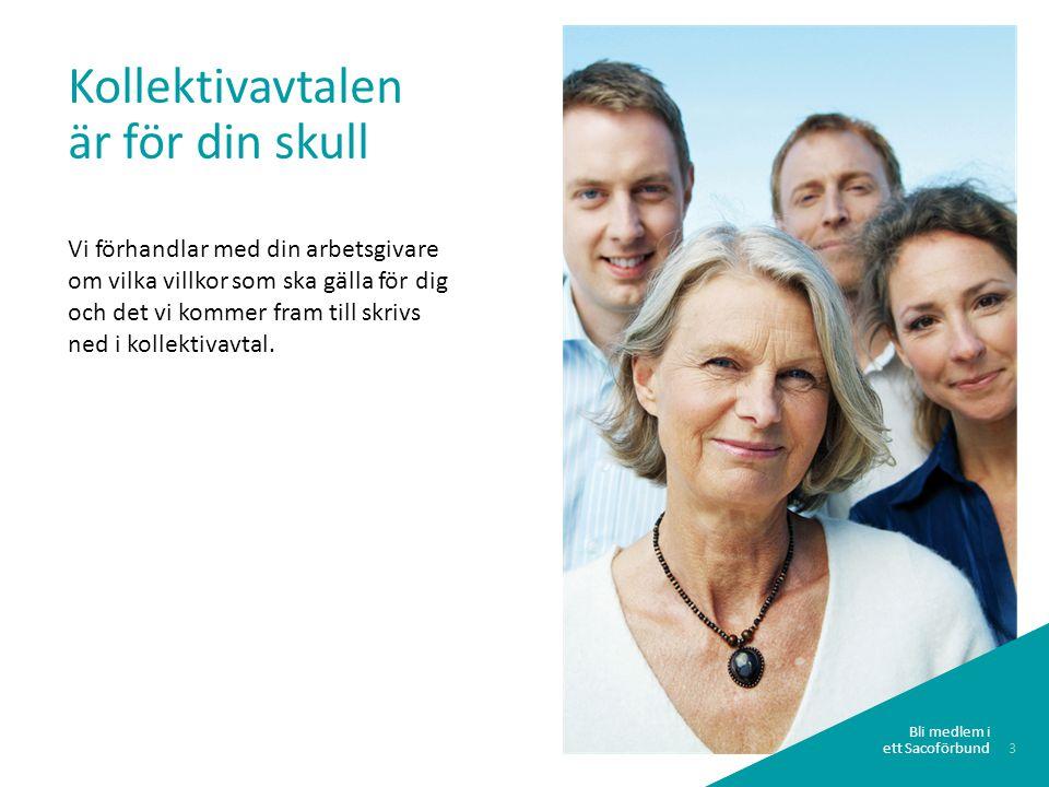 3 Bli medlem i ett Sacoförbund Kollektivavtalen är för din skull Vi förhandlar med din arbetsgivare om vilka villkor som ska gälla för dig och det vi