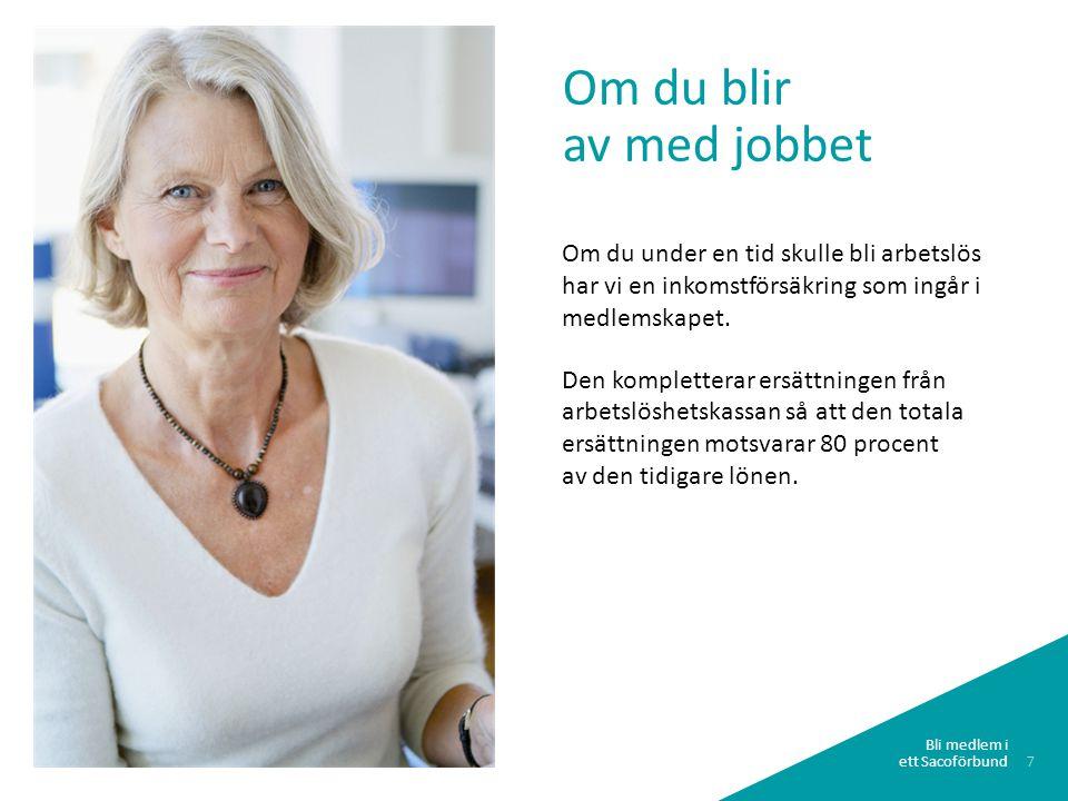 7 Om du blir av med jobbet Om du under en tid skulle bli arbetslös har vi en inkomstförsäkring som ingår i medlemskapet. Den kompletterar ersättningen