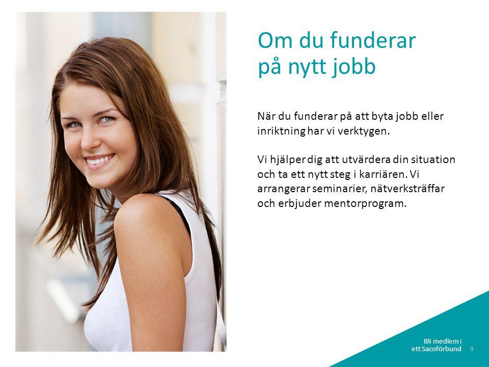 9 Om du funderar på nytt jobb När du funderar på att byta jobb eller inriktning har vi verktygen.