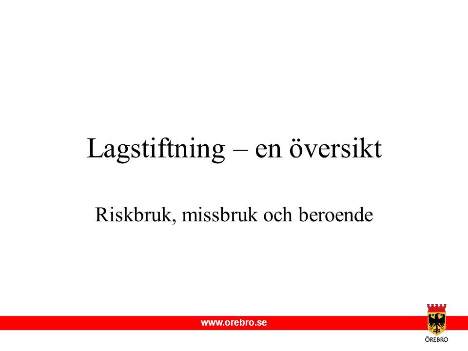 www.orebro.se Lagstiftning – en översikt Riskbruk, missbruk och beroende