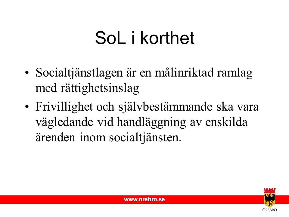 www.orebro.se SoL i korthet •Socialtjänstlagen är en målinriktad ramlag med rättighetsinslag •Frivillighet och självbestämmande ska vara vägledande vi
