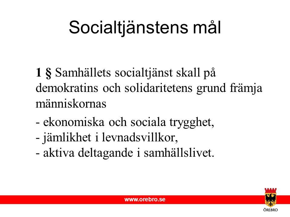 www.orebro.se Socialtjänstens mål 1 § Samhällets socialtjänst skall på demokratins och solidaritetens grund främja människornas - ekonomiska och socia