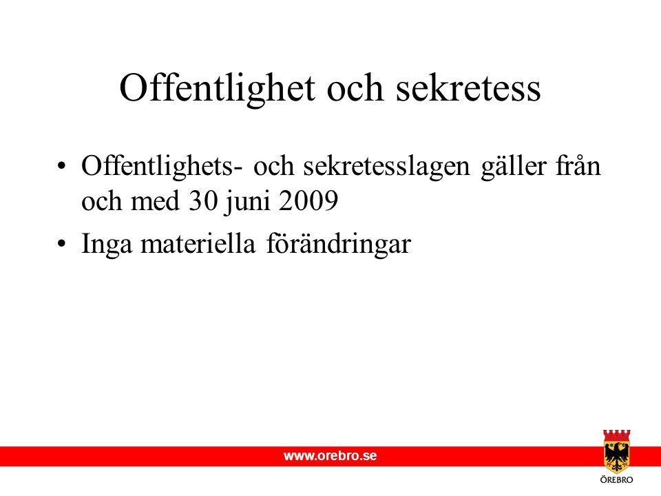 www.orebro.se Offentlighet och sekretess •Offentlighets- och sekretesslagen gäller från och med 30 juni 2009 •Inga materiella förändringar
