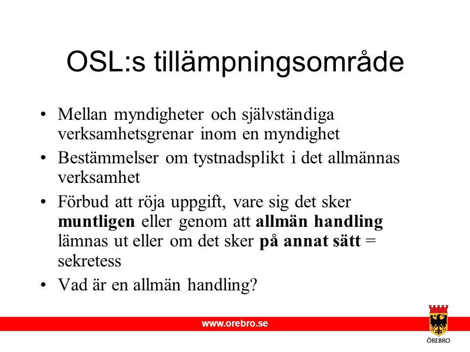 www.orebro.se OSL:s tillämpningsområde •Mellan myndigheter och självständiga verksamhetsgrenar inom en myndighet •Bestämmelser om tystnadsplikt i det