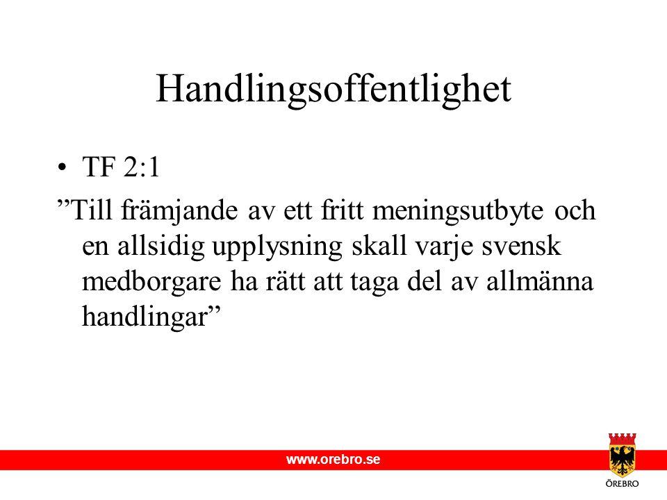 """www.orebro.se Handlingsoffentlighet •TF 2:1 """"Till främjande av ett fritt meningsutbyte och en allsidig upplysning skall varje svensk medborgare ha rät"""