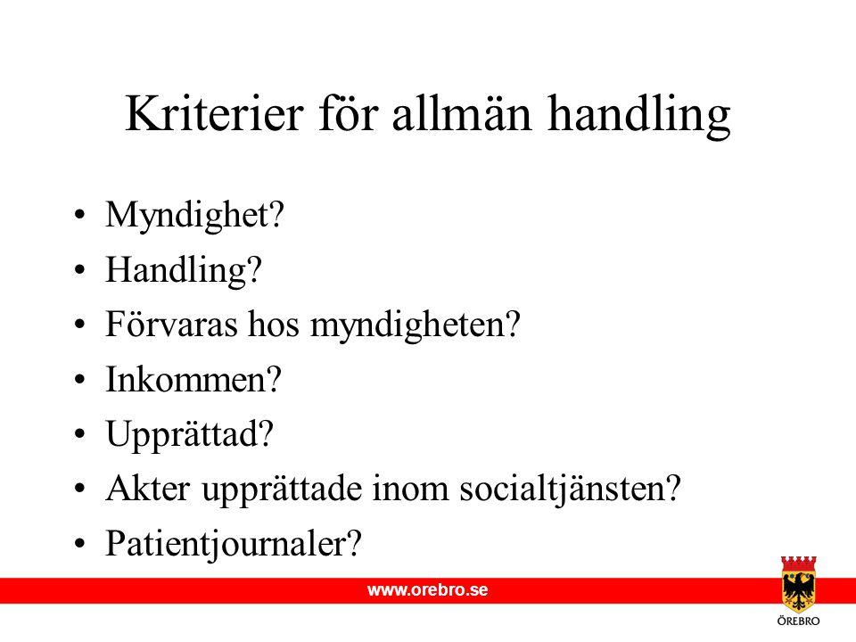www.orebro.se Kriterier för allmän handling •Myndighet? •Handling? •Förvaras hos myndigheten? •Inkommen? •Upprättad? •Akter upprättade inom socialtjän