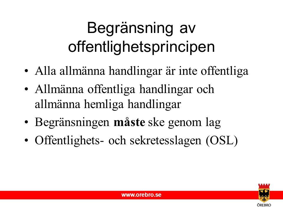 www.orebro.se Begränsning av offentlighetsprincipen •Alla allmänna handlingar är inte offentliga •Allmänna offentliga handlingar och allmänna hemliga