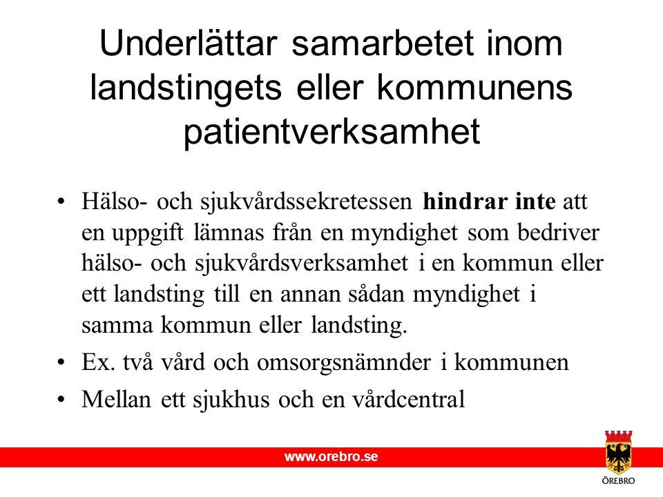 www.orebro.se Underlättar samarbetet inom landstingets eller kommunens patientverksamhet •Hälso- och sjukvårdssekretessen hindrar inte att en uppgift