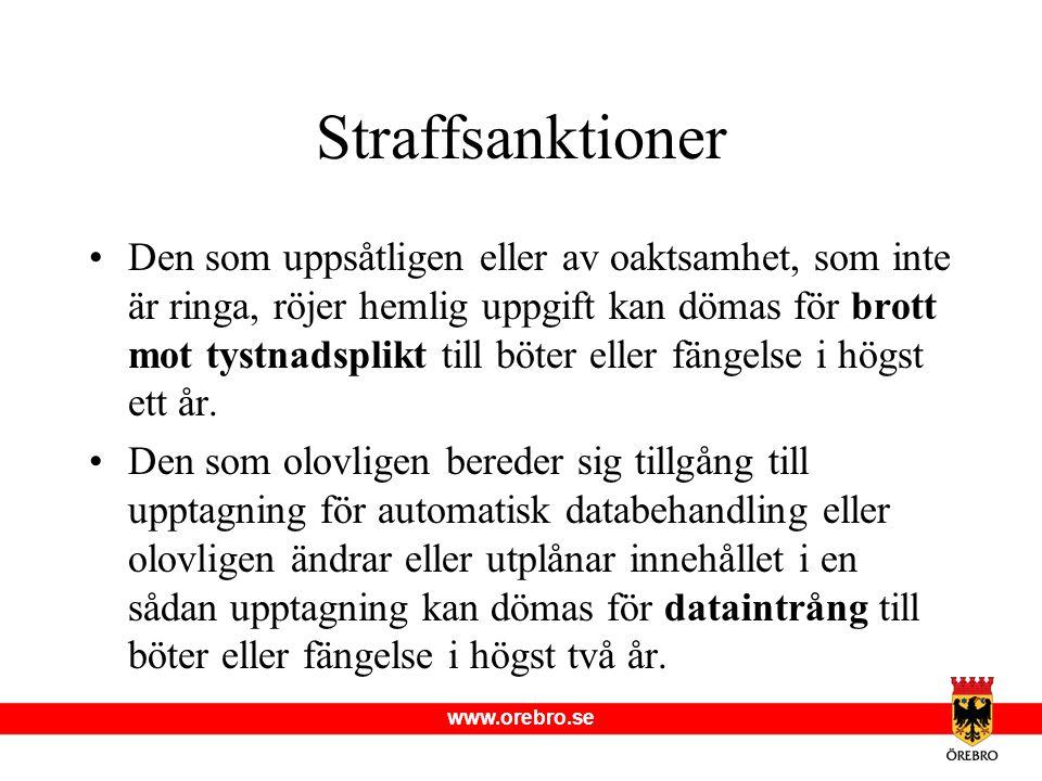 www.orebro.se Straffsanktioner •Den som uppsåtligen eller av oaktsamhet, som inte är ringa, röjer hemlig uppgift kan dömas för brott mot tystnadsplikt