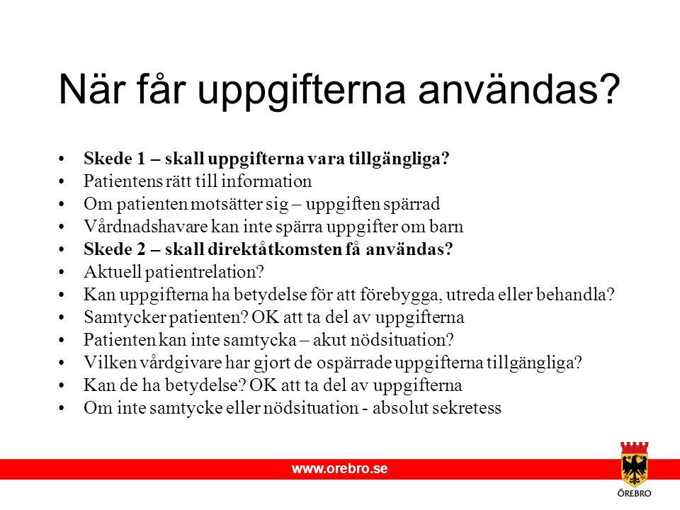 www.orebro.se När får uppgifterna användas? •Skede 1 – skall uppgifterna vara tillgängliga? •Patientens rätt till information •Om patienten motsätter