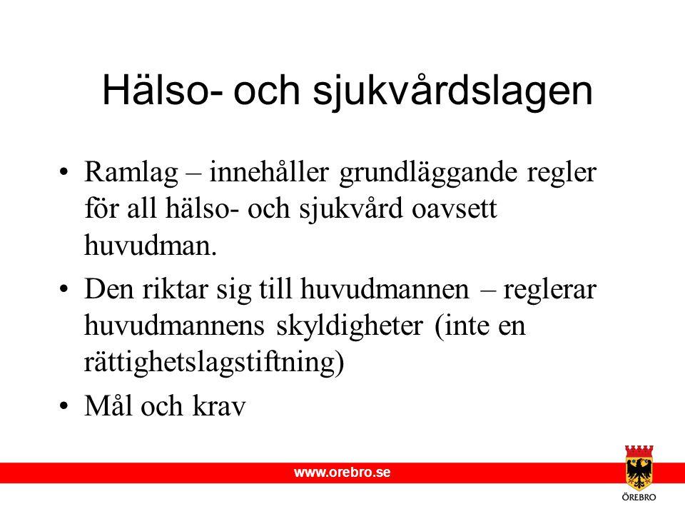 www.orebro.se Hälso- och sjukvårdslagen •Ramlag – innehåller grundläggande regler för all hälso- och sjukvård oavsett huvudman. •Den riktar sig till h
