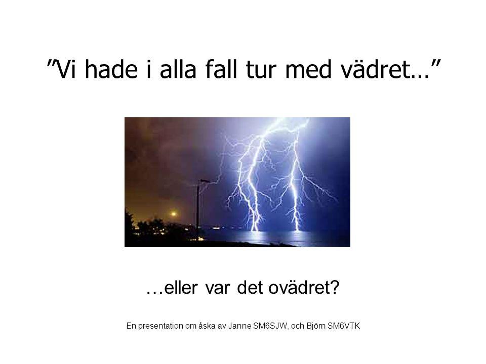"""""""Vi hade i alla fall tur med vädret…"""" …eller var det ovädret? En presentation om åska av Janne SM6SJW, och Björn SM6VTK"""