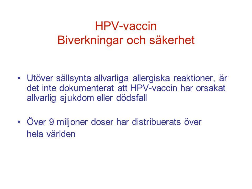 HPV-vaccin Biverkningar och säkerhet •Utöver sällsynta allvarliga allergiska reaktioner, är det inte dokumenterat att HPV-vaccin har orsakat allvarlig