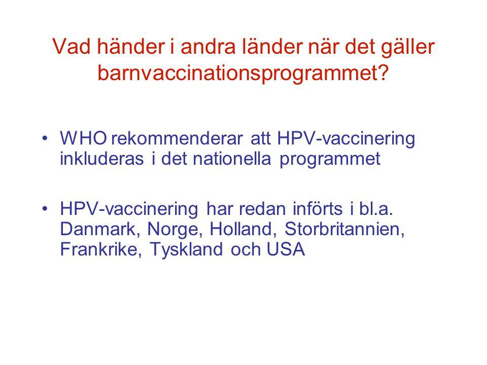 Vad händer i andra länder när det gäller barnvaccinationsprogrammet? •WHO rekommenderar att HPV-vaccinering inkluderas i det nationella programmet •HP