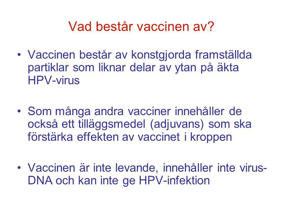 Vad består vaccinen av? •Vaccinen består av konstgjorda framställda partiklar som liknar delar av ytan på äkta HPV-virus •Som många andra vacciner inn