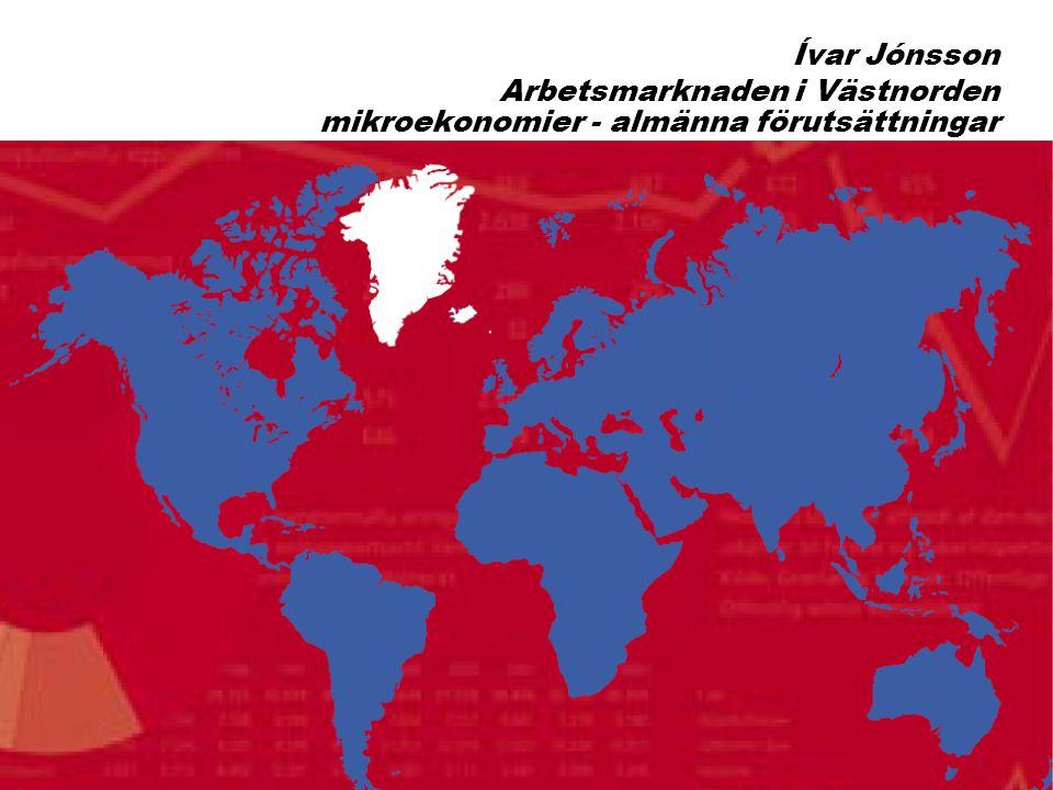 1 Ívar Jónsson Arbetsmarknaden i Västnorden mikroekonomier - almänna förutsättningar
