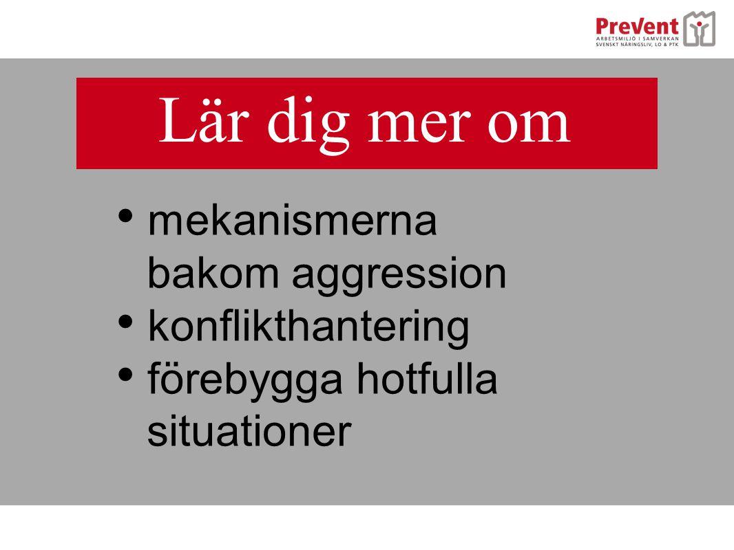 • mekanismerna bakom aggression • konflikthantering • förebygga hotfulla situationer Lär dig mer om
