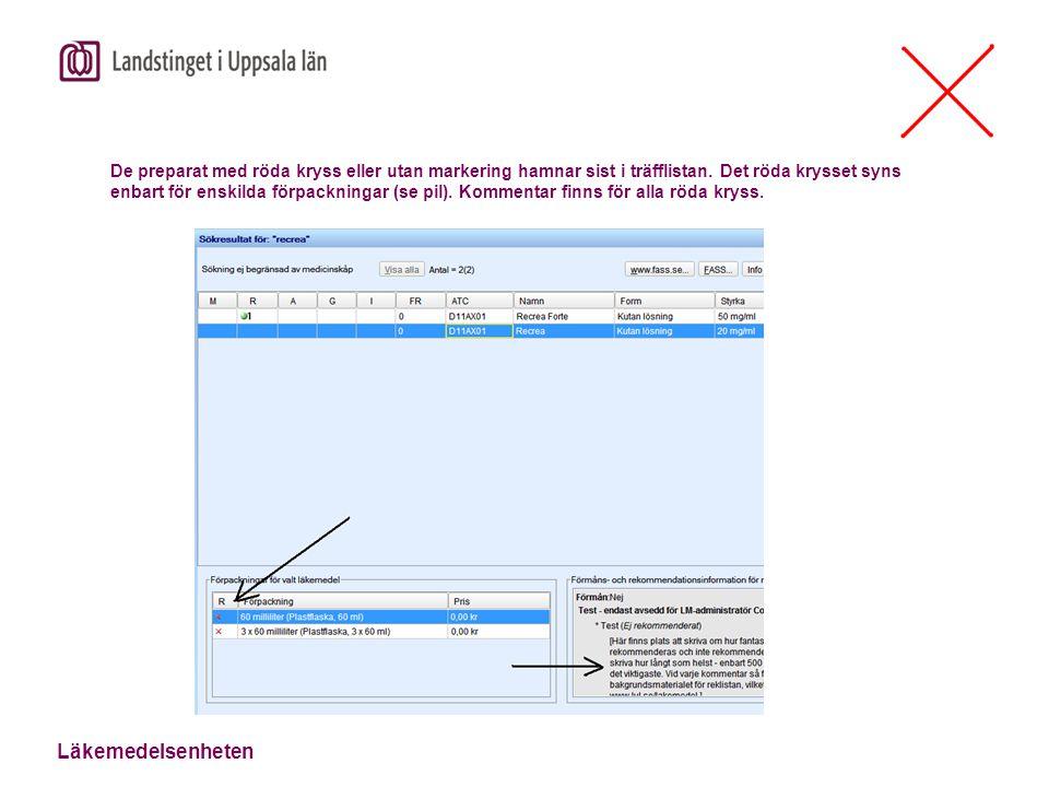 Läkemedelsenheten De preparat med röda kryss eller utan markering hamnar sist i träfflistan. Det röda krysset syns enbart för enskilda förpackningar (