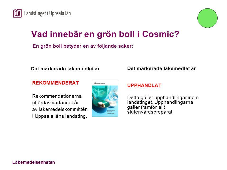 Läkemedelsenheten Vad innebär en grön boll i Cosmic? En grön boll betyder en av följande saker: Det markerade läkemedlet är REKOMMENDERAT Rekommendati