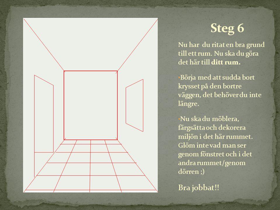 Nu har du ritat en bra grund till ett rum. Nu ska du göra det här till ditt rum. • Börja med att sudda bort krysset på den bortre väggen, det behöver
