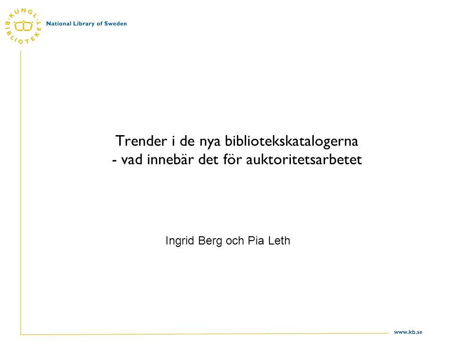 www.kb.se 9 juni 200832 •Arbetet går från att ha varit - lokalt (egna katalogen) - till nationellt (LIBRIS samkatalog) - och nu globalt (KB:s poster i WorldCat)