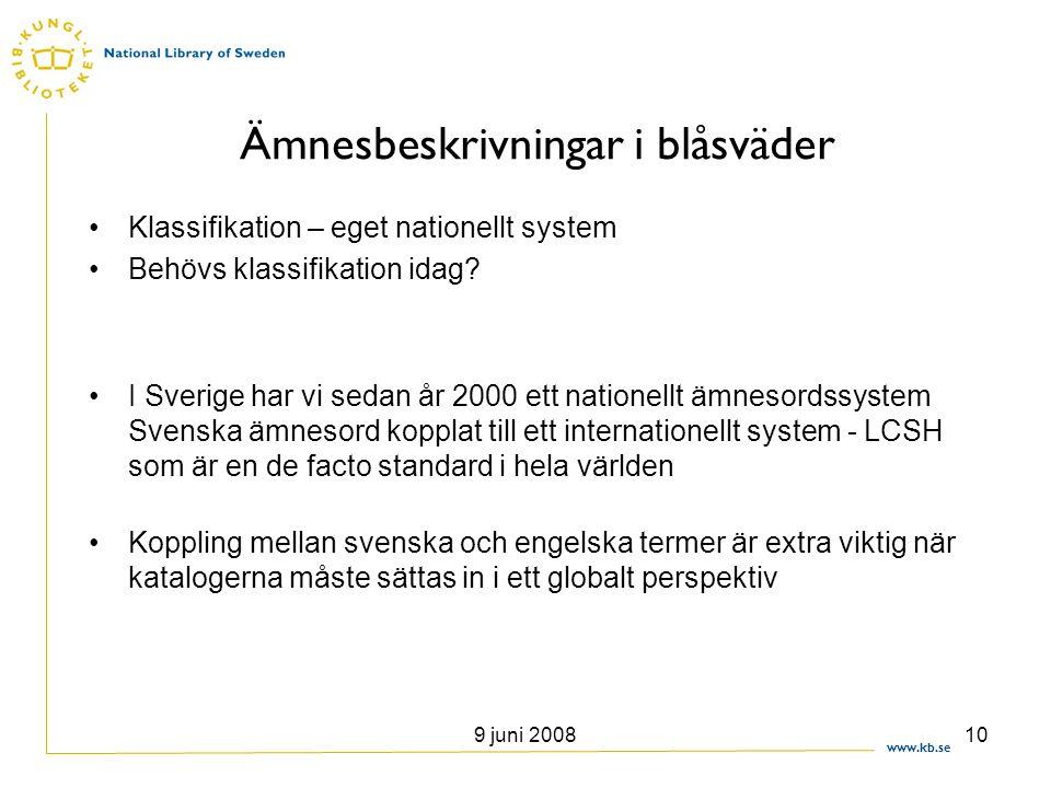 www.kb.se 9 juni 200810 Ämnesbeskrivningar i blåsväder •Klassifikation – eget nationellt system •Behövs klassifikation idag? •I Sverige har vi sedan å