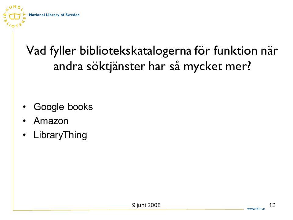 www.kb.se 9 juni 200812 Vad fyller bibliotekskatalogerna för funktion när andra söktjänster har så mycket mer? •Google books •Amazon •LibraryThing
