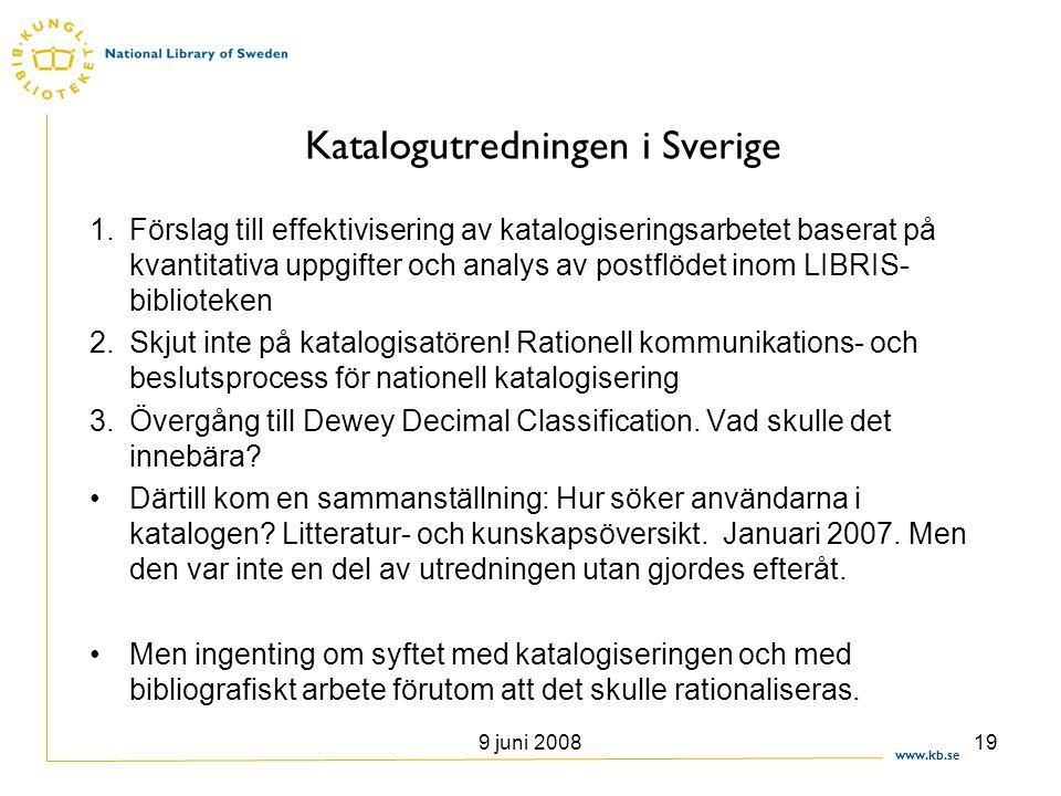 www.kb.se 9 juni 200819 Katalogutredningen i Sverige 1.Förslag till effektivisering av katalogiseringsarbetet baserat på kvantitativa uppgifter och an