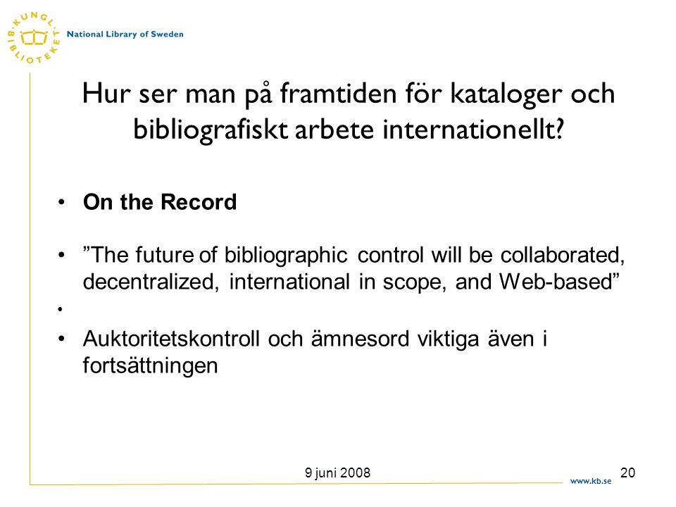 """www.kb.se 9 juni 200820 Hur ser man på framtiden för kataloger och bibliografiskt arbete internationellt? •On the Record •""""The future of bibliographic"""