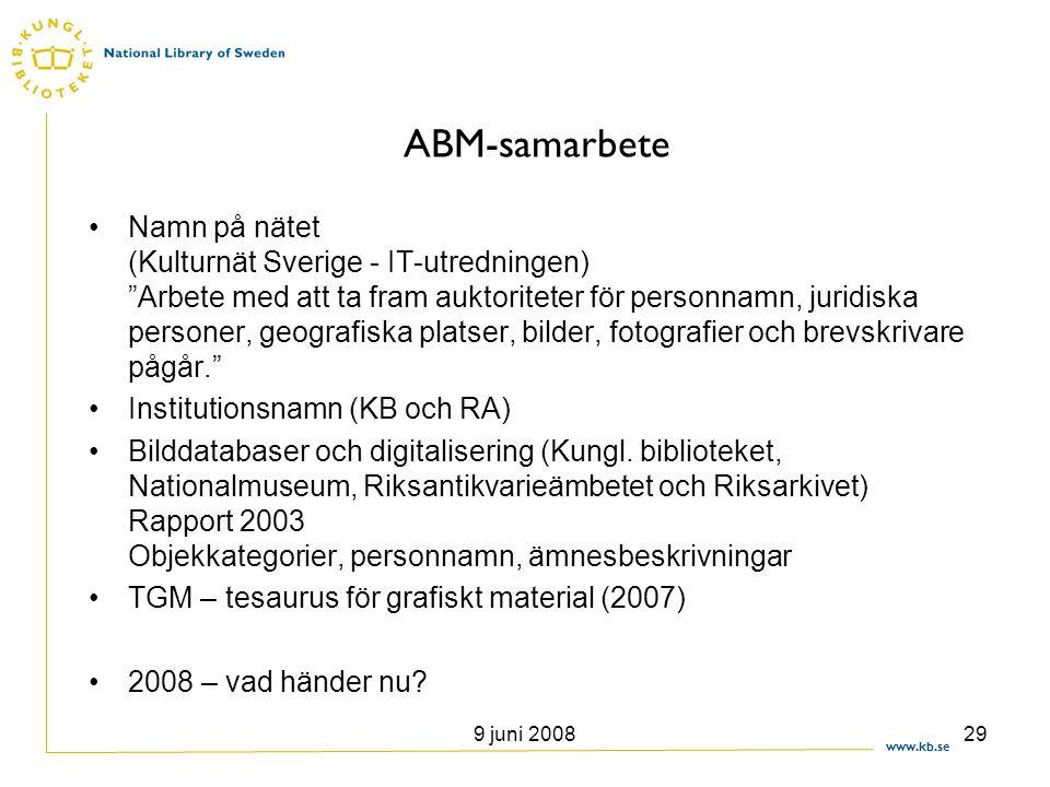 """www.kb.se 9 juni 200829 ABM-samarbete •Namn på nätet (Kulturnät Sverige - IT-utredningen) """"Arbete med att ta fram auktoriteter för personnamn, juridis"""