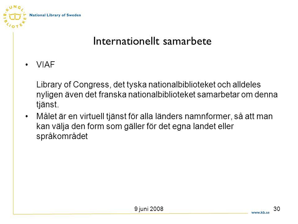 www.kb.se 9 juni 200830 Internationellt samarbete •VIAF Library of Congress, det tyska nationalbiblioteket och alldeles nyligen även det franska natio