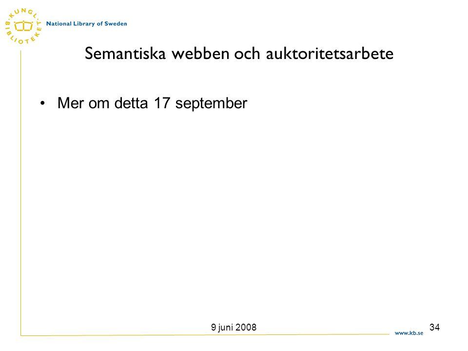 www.kb.se 9 juni 200834 Semantiska webben och auktoritetsarbete •Mer om detta 17 september