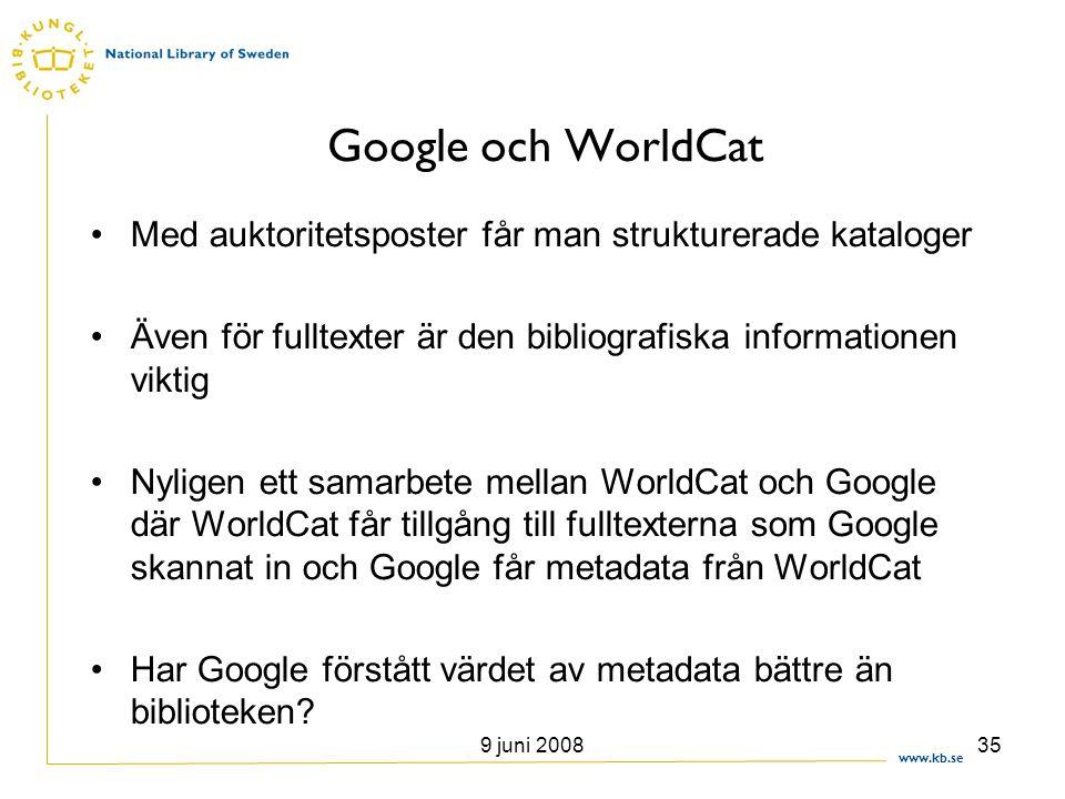 www.kb.se 9 juni 200835 Google och WorldCat •Med auktoritetsposter får man strukturerade kataloger •Även för fulltexter är den bibliografiska informat