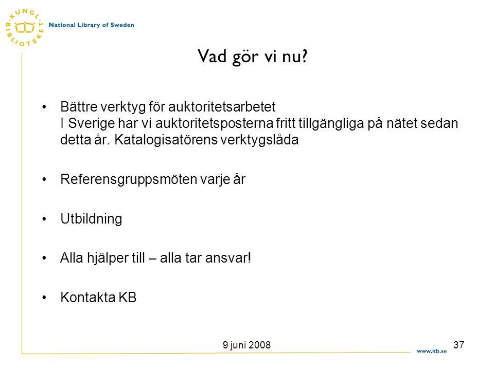 www.kb.se 9 juni 200837 Vad gör vi nu? •Bättre verktyg för auktoritetsarbetet I Sverige har vi auktoritetsposterna fritt tillgängliga på nätet sedan d