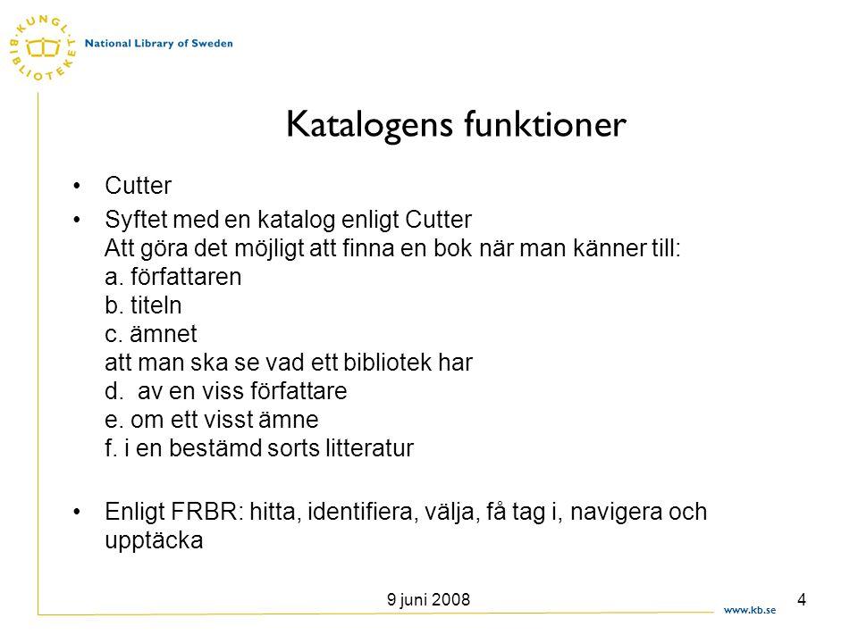 www.kb.se 9 juni 20084 Katalogens funktioner •Cutter •Syftet med en katalog enligt Cutter Att göra det möjligt att finna en bok när man känner till: a
