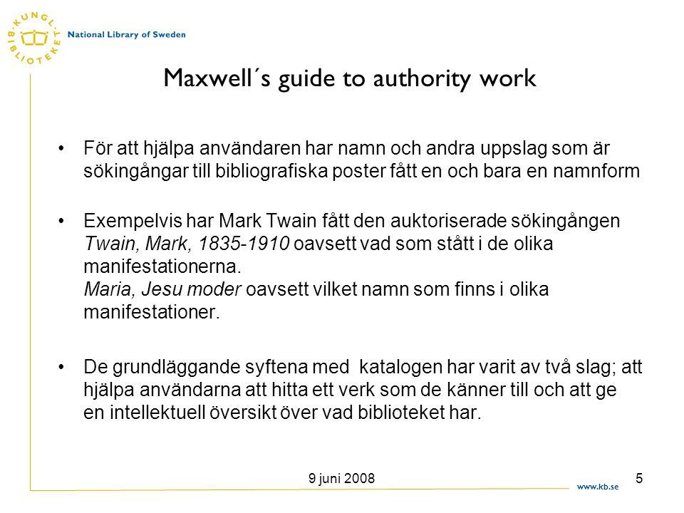 www.kb.se 9 juni 20085 Maxwell´s guide to authority work •För att hjälpa användaren har namn och andra uppslag som är sökingångar till bibliografiska