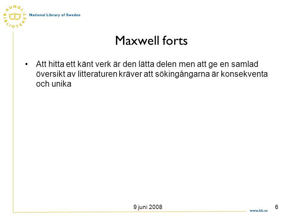 www.kb.se 9 juni 20086 Maxwell forts •Att hitta ett känt verk är den lätta delen men att ge en samlad översikt av litteraturen kräver att sökingångarn