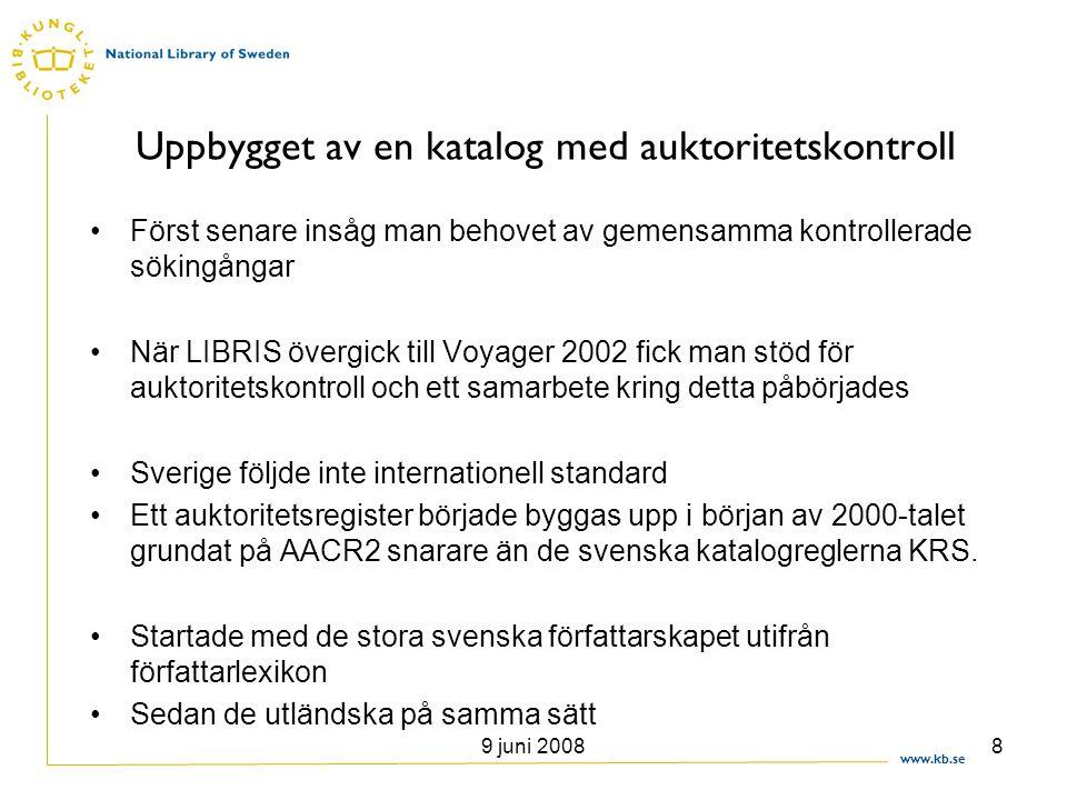 www.kb.se 9 juni 20088 Uppbygget av en katalog med auktoritetskontroll •Först senare insåg man behovet av gemensamma kontrollerade sökingångar •När LI