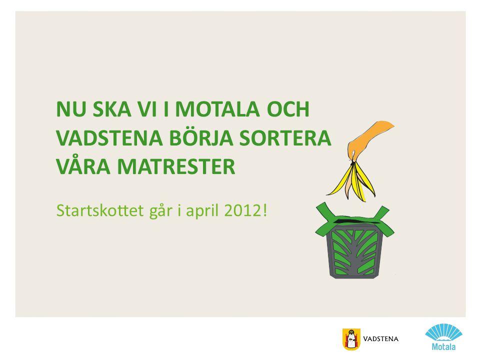 NU SKA VI I MOTALA OCH VADSTENA BÖRJA SORTERA VÅRA MATRESTER Startskottet går i april 2012!