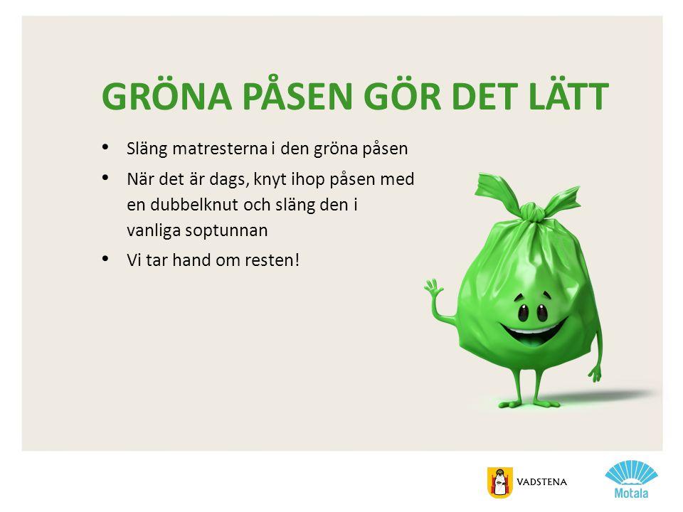 GRÖNA PÅSEN GÖR DET LÄTT • Släng matresterna i den gröna påsen • När det är dags, knyt ihop påsen med en dubbelknut och släng den i vanliga soptunnan