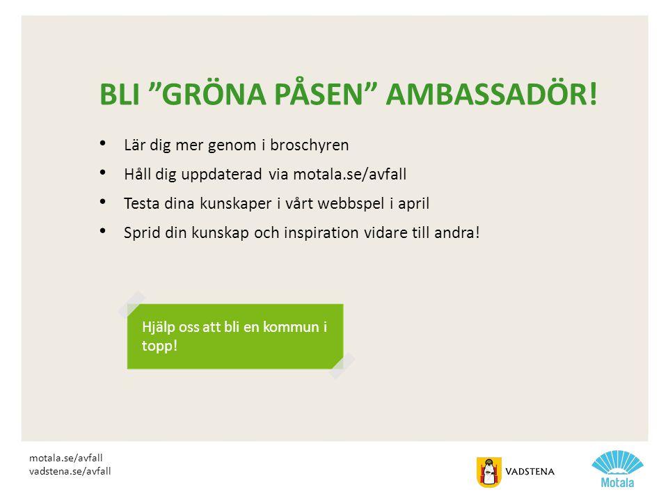 """BLI """"GRÖNA PÅSEN"""" AMBASSADÖR! • Lär dig mer genom i broschyren • Håll dig uppdaterad via motala.se/avfall • Testa dina kunskaper i vårt webbspel i apr"""